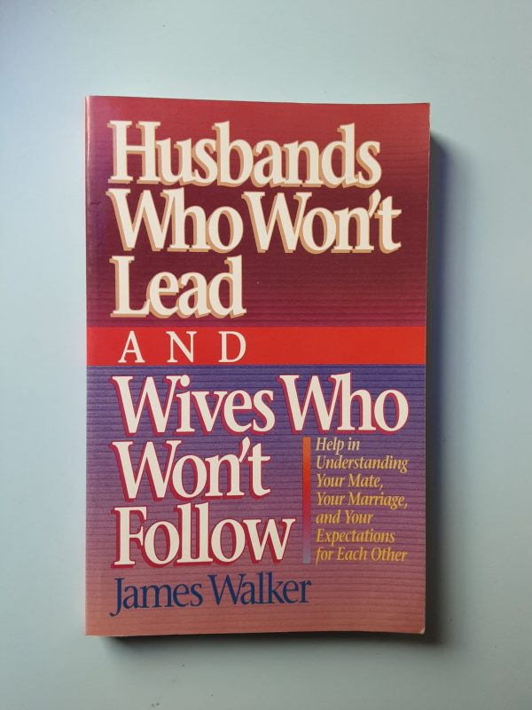 HUSBANDS WHO WON'T LEAD ANS WIVES WHO WON'T FOLLOW