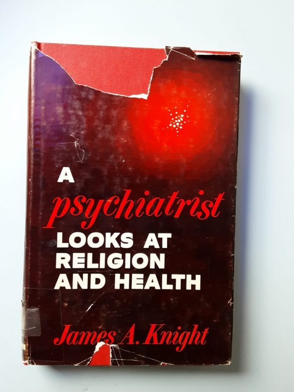 A PSYCHIATRIST LOOKS AT RELIGION AND HEALTH